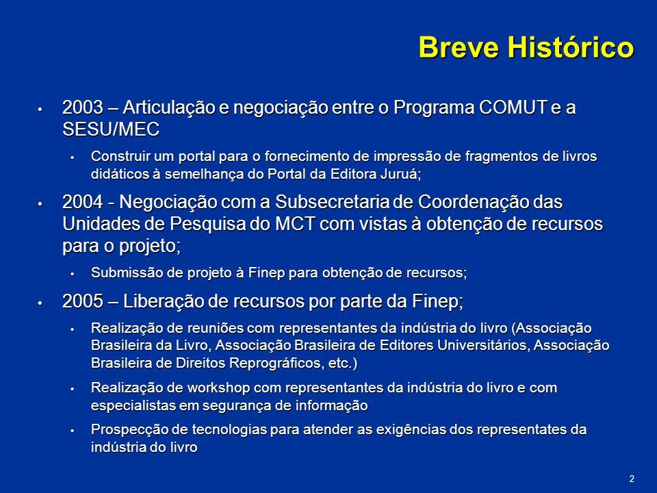 Breve Histórico 2003 – Articulação e negociação entre o Programa COMUT e a SESU/MEC 2003 – Articulação e negociação entre o Programa COMUT e a SESU/ME