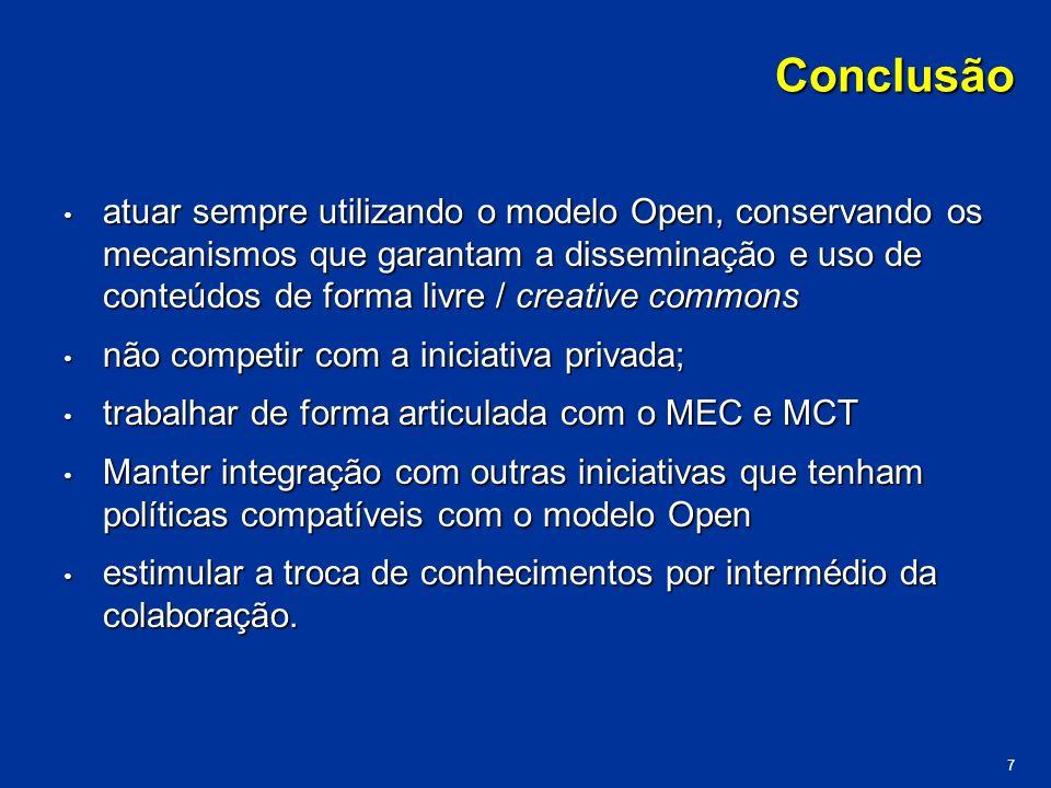 Conclusão atuar sempre utilizando o modelo Open, conservando os mecanismos que garantam a disseminação e uso de conteúdos de forma livre / creative co
