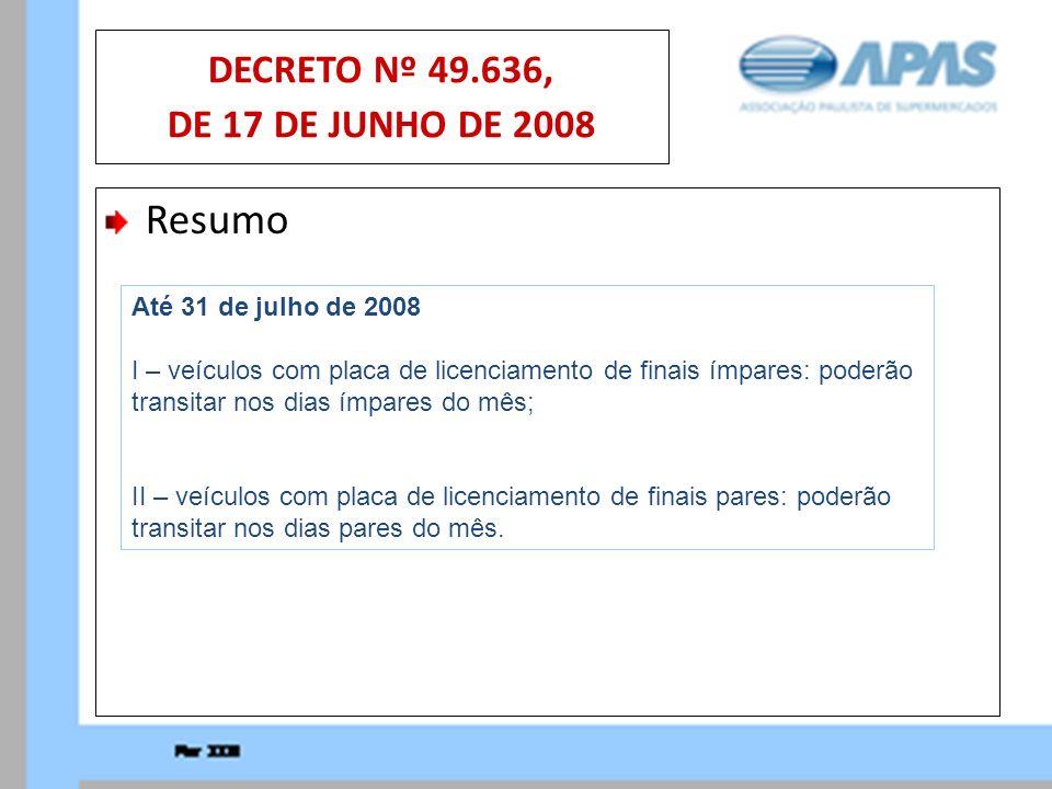 Resumo DECRETO Nº 49.636, DE 17 DE JUNHO DE 2008 Até 31 de julho de 2008 I – veículos com placa de licenciamento de finais ímpares: poderão transitar