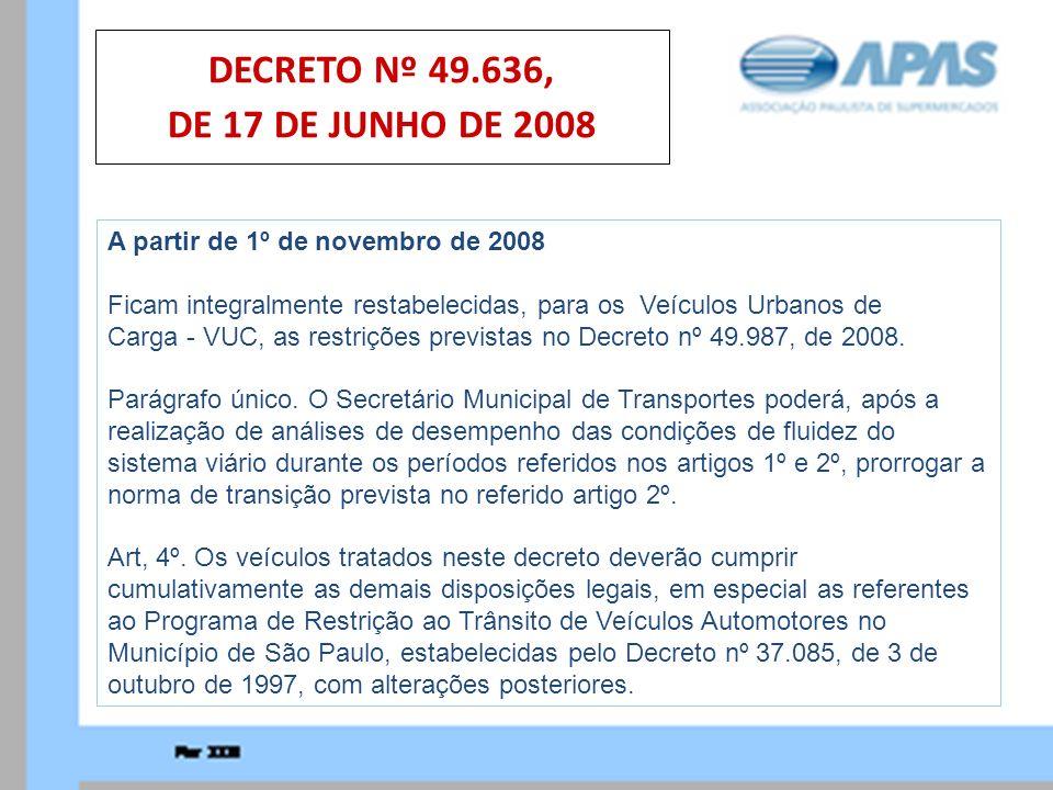 A partir de 1º de novembro de 2008 Ficam integralmente restabelecidas, para os Veículos Urbanos de Carga - VUC, as restrições previstas no Decreto nº