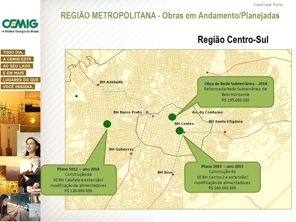 Classificação: Público Plano 1063 – ano 2013 Construção da SE BH Centro 2 e extensão/ modificação de alimentadores R$ 160.000.000 BH Santa Efigênia BH