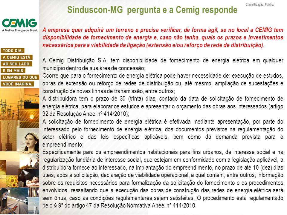 Classificação: Público Sinduscon-MG pergunta e a Cemig responde A empresa quer adquirir um terreno e precisa verificar, de forma ágil, se no local a C