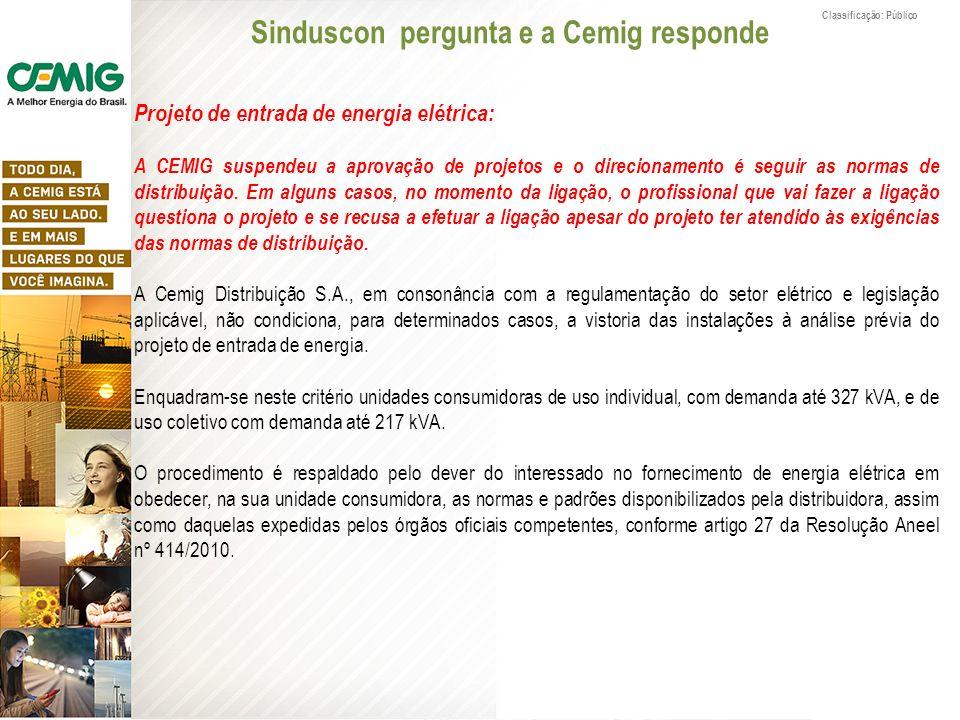 Classificação: Público Projeto de entrada de energia elétrica: A CEMIG suspendeu a aprovação de projetos e o direcionamento é seguir as normas de dist