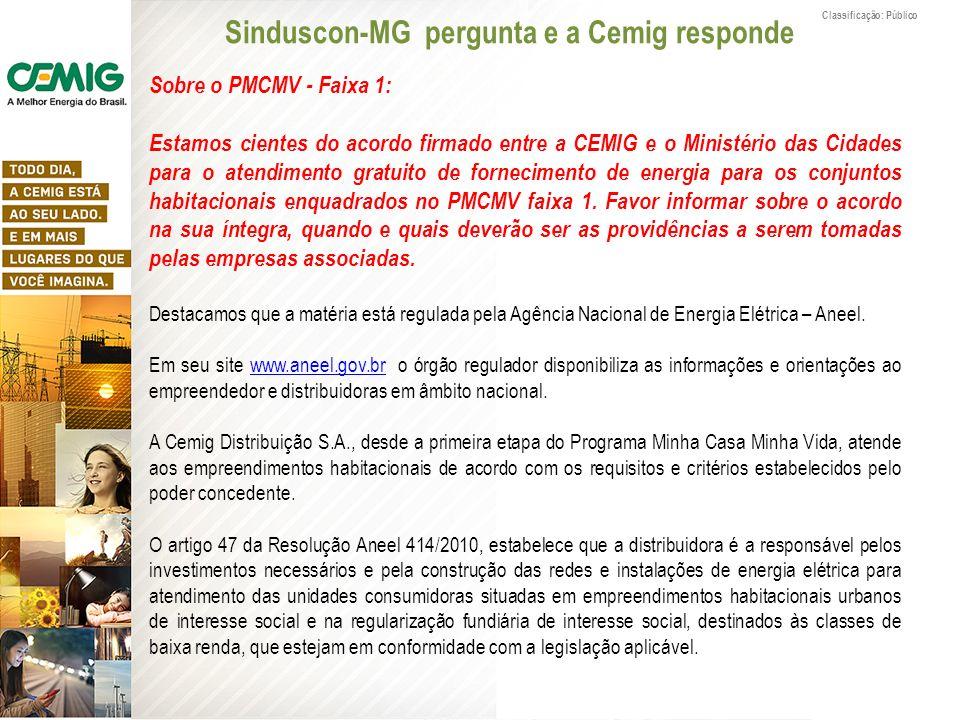 Classificação: Público Sobre o PMCMV - Faixa 1: Estamos cientes do acordo firmado entre a CEMIG e o Ministério das Cidades para o atendimento gratuito