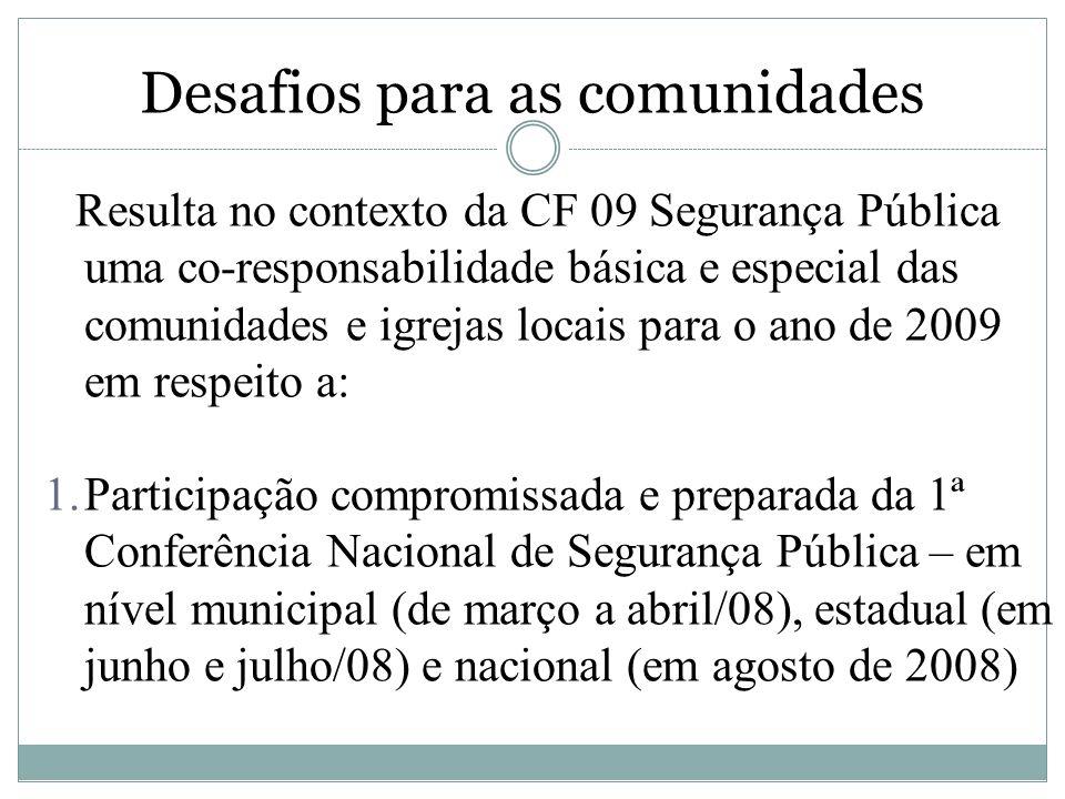 Desafios para as comunidades Resulta no contexto da CF 09 Segurança Pública uma co-responsabilidade básica e especial das comunidades e igrejas locais