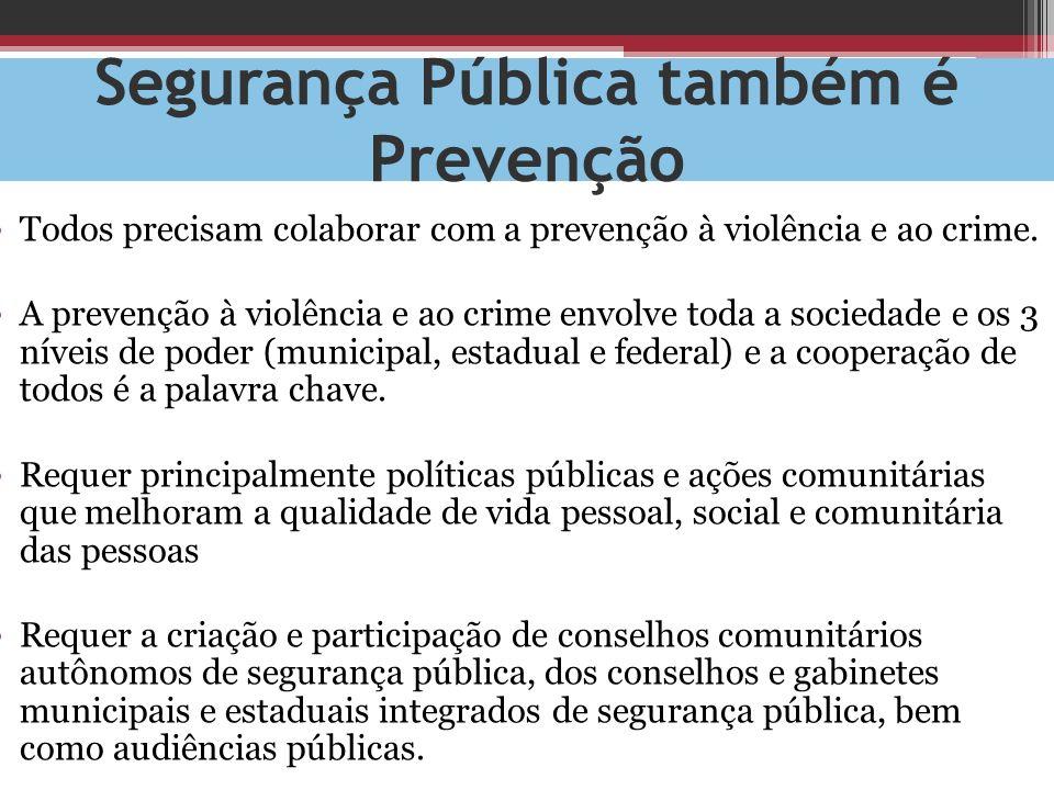 Segurança Pública também é Prevenção Todos precisam colaborar com a prevenção à violência e ao crime. A prevenção à violência e ao crime envolve toda
