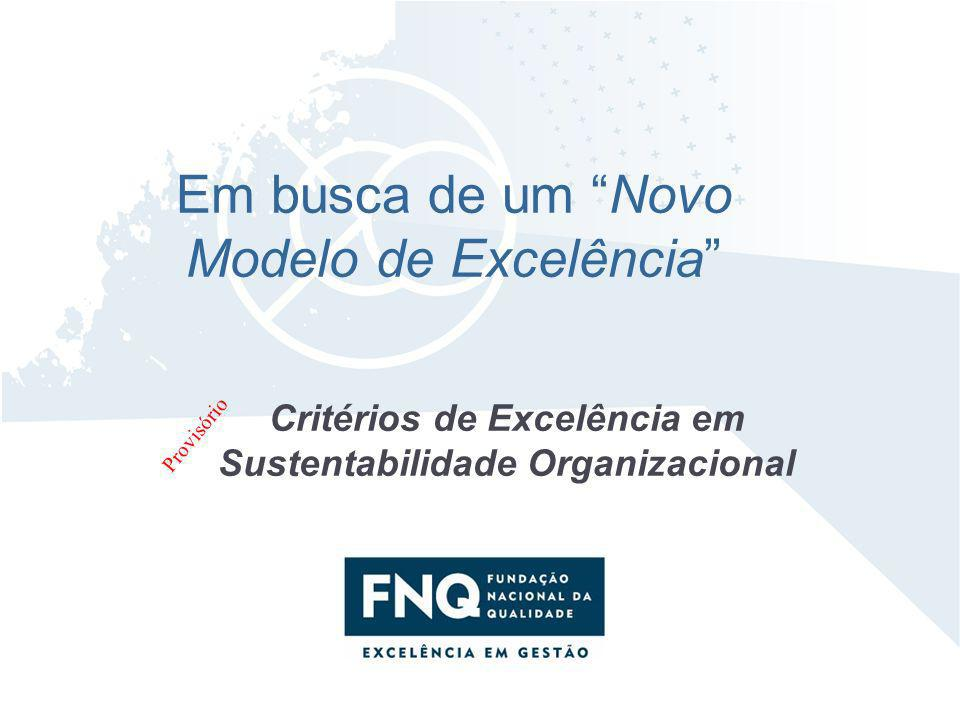 Em busca de um Novo Modelo de Excelência Critérios de Excelência em Sustentabilidade Organizacional Provisório