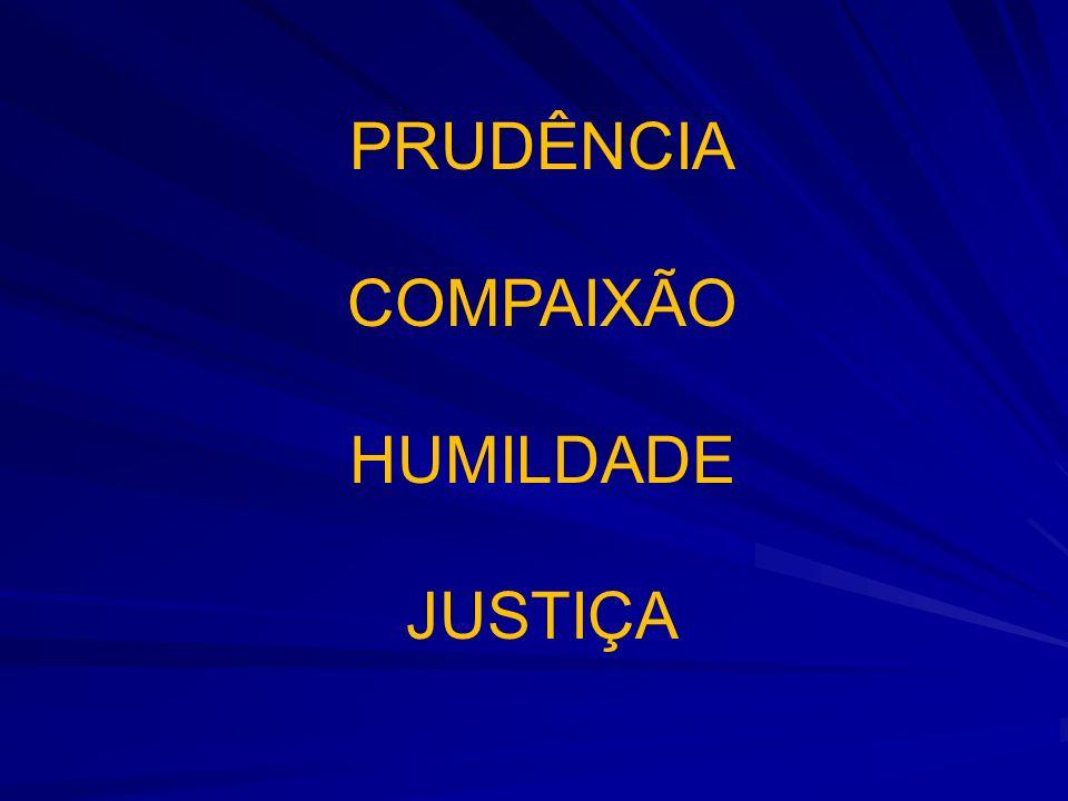 PRUDÊNCIA COMPAIXÃO HUMILDADE JUSTIÇA