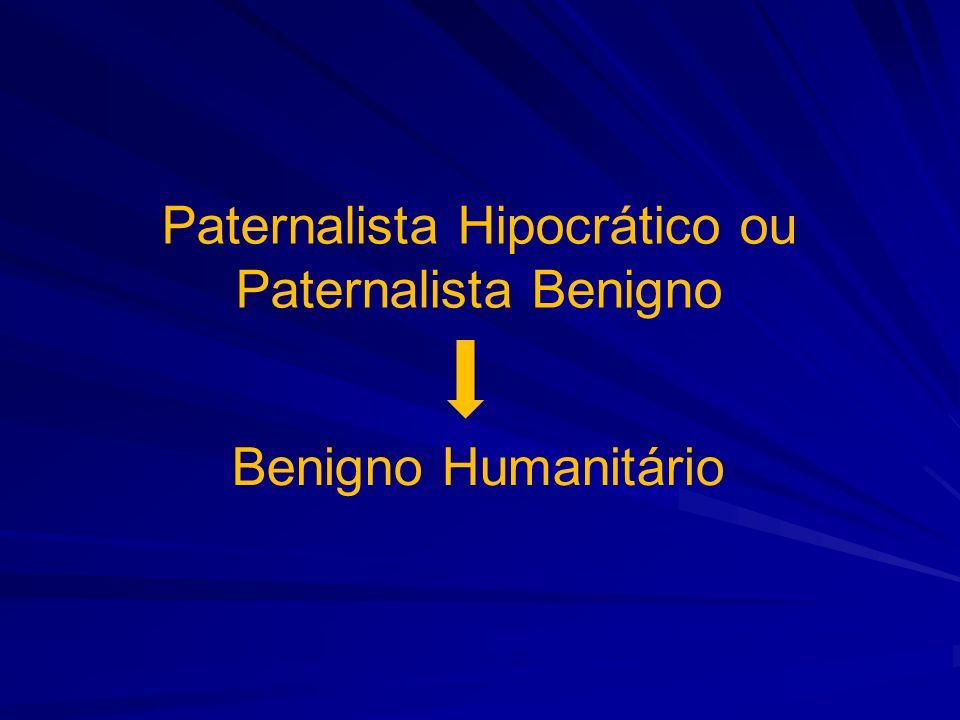 Paternalista Hipocrático ou Paternalista Benigno Benigno Humanitário