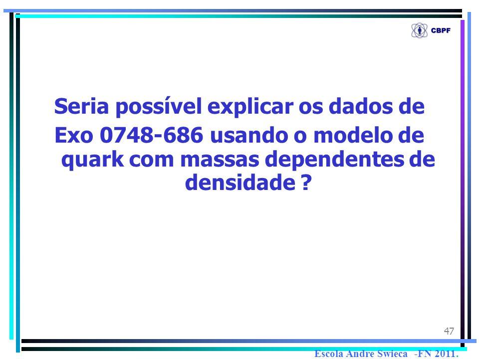 47 Seria possível explicar os dados de Exo 0748-686 usando o modelo de quark com massas dependentes de densidade ? Escola Andre Swieca -FN 2011.