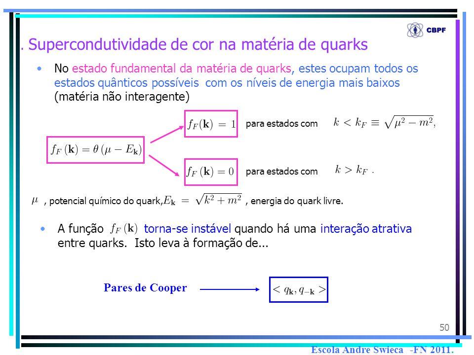 50. Supercondutividade de cor na matéria de quarks No estado fundamental da matéria de quarks, estes ocupam todos os estados quânticos possíveis com o