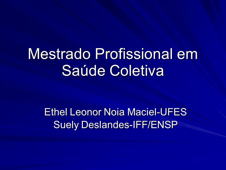 Mestrado Profissional em Saúde Coletiva Ethel Leonor Noia Maciel-UFES Suely Deslandes-IFF/ENSP