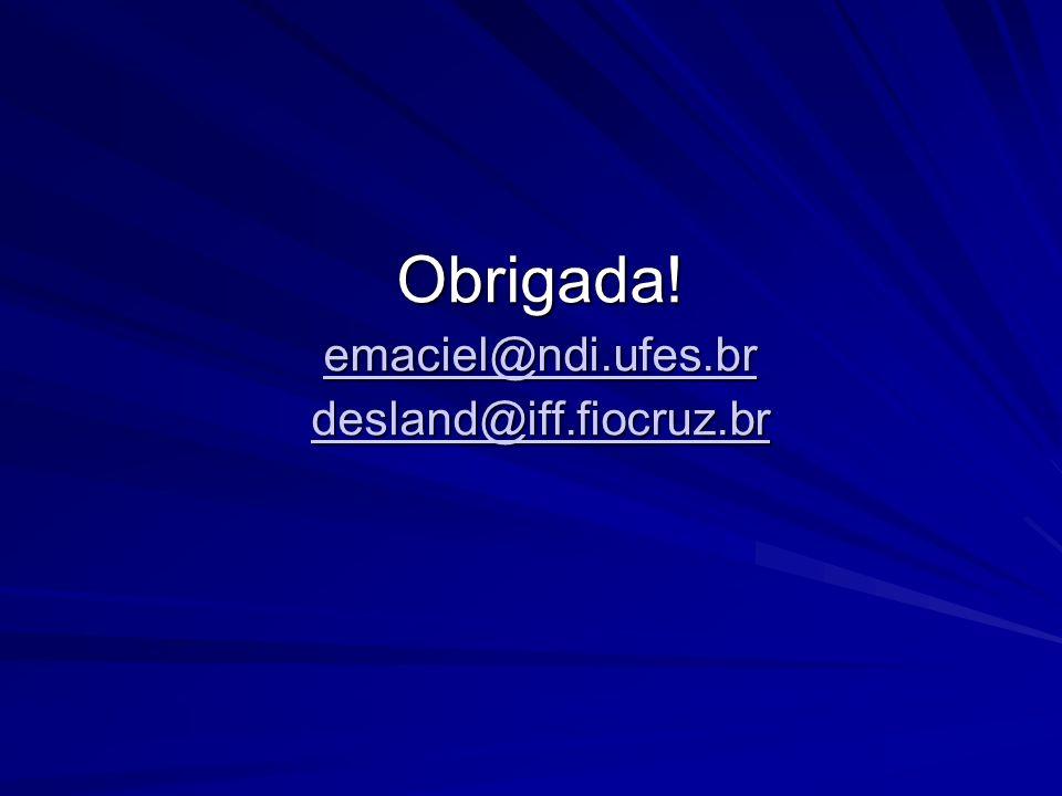 Obrigada! emaciel@ndi.ufes.br desland@iff.fiocruz.br