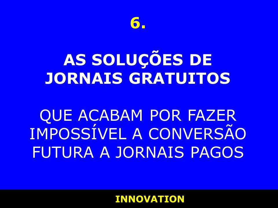 INNOVATION INNOVATION 6. AS SOLUÇÕES DE JORNAIS GRATUITOS QUE ACABAM POR FAZER IMPOSSÍVEL A CONVERSÃO FUTURA A JORNAIS PAGOS