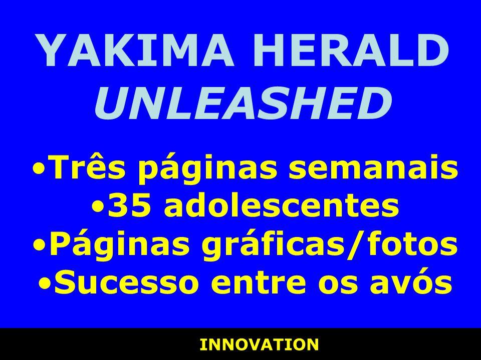 INNOVATION INNOVATION YAKIMA HERALD UNLEASHED Três páginas semanais 35 adolescentes Páginas gráficas/fotos Sucesso entre os avós