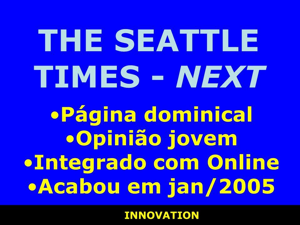 INNOVATION INNOVATION THE SEATTLE TIMES - NEXT Página dominical Opinião jovem Integrado com Online Acabou em jan/2005