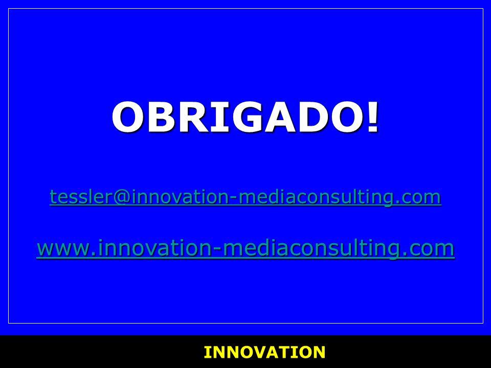 INNOVATION INNOVATION OBRIGADO! tessler@innovation-mediaconsulting.com www.innovation-mediaconsulting.com tessler@innovation-mediaconsulting.com www.i
