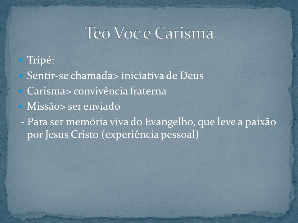 Tripé: Sentir-se chamada> iniciativa de Deus Carisma> convivência fraterna Missão> ser enviado - Para ser memória viva do Evangelho, que leve a paixão