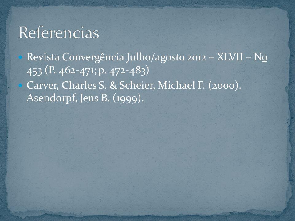 Revista Convergência Julho/agosto 2012 – XLVII – No 453 (P. 462-471; p. 472-483) Carver, Charles S. & Scheier, Michael F. (2000). Asendorpf, Jens B. (