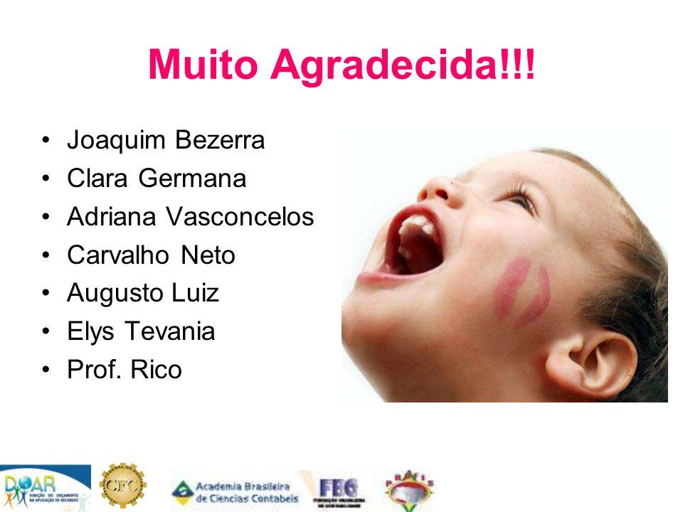 Muito Agradecida!!! Joaquim Bezerra Clara Germana Adriana Vasconcelos Carvalho Neto Augusto Luiz Elys Tevania Prof. Rico