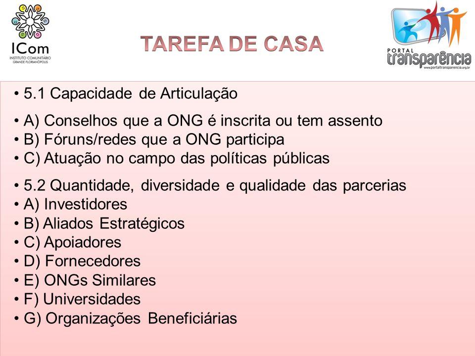 5.1 Capacidade de Articulação A) Conselhos que a ONG é inscrita ou tem assento B) Fóruns/redes que a ONG participa C) Atuação no campo das políticas p