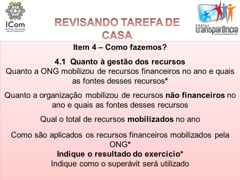 Item 4 – Como fazemos? 4.1 Quanto à gestão dos recursos Quanto a ONG mobilizou de recursos financeiros no ano e quais as fontes desses recursos* Quant