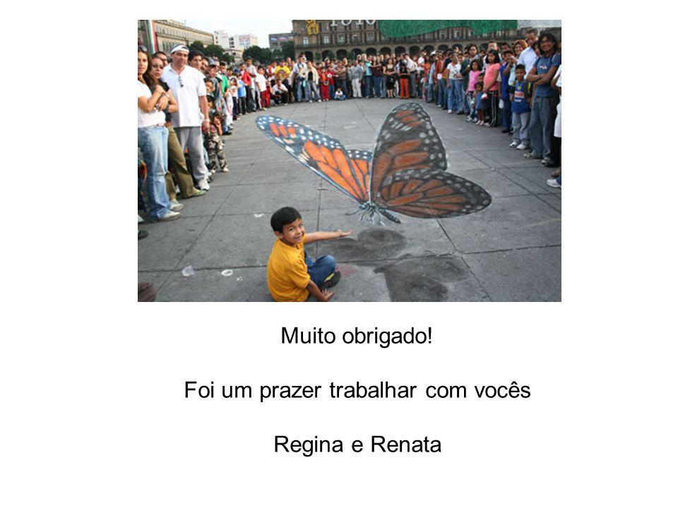 Muito obrigado! Foi um prazer trabalhar com vocês Regina e Renata