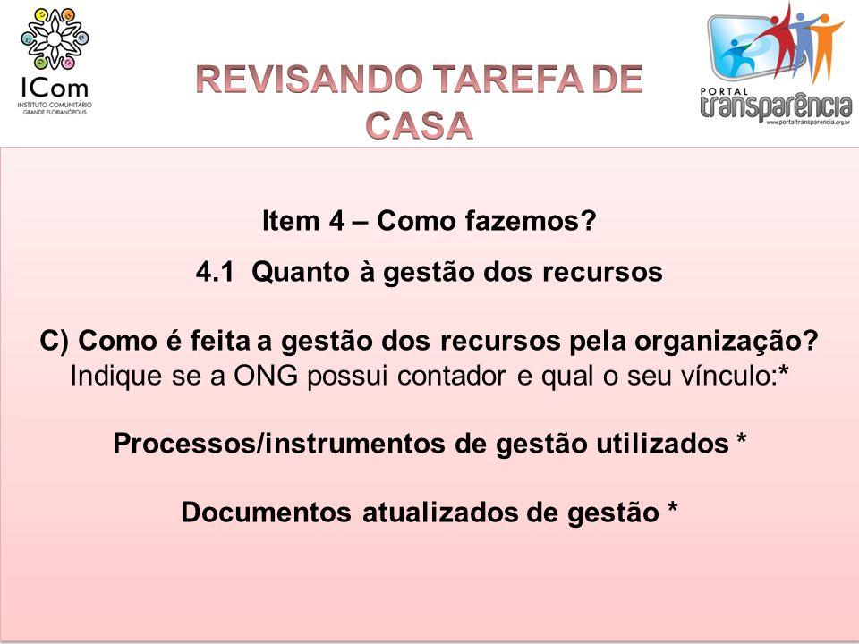 Item 4 – Como fazemos? 4.1 Quanto à gestão dos recursos C) Como é feita a gestão dos recursos pela organização? Indique se a ONG possui contador e qua