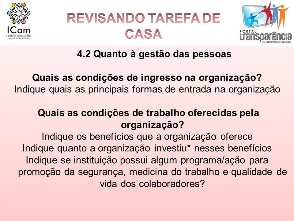 4.2 Quanto à gestão das pessoas Quais as condições de ingresso na organização? Indique quais as principais formas de entrada na organização Quais as c