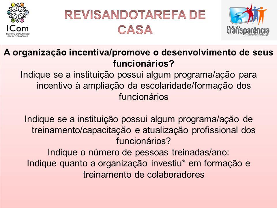 A organização incentiva/promove o desenvolvimento de seus funcionários? Indique se a instituição possui algum programa/ação para incentivo à ampliação
