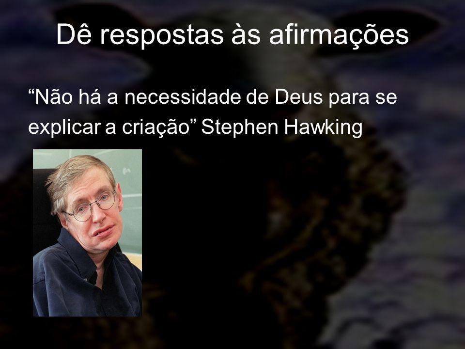 Dê respostas às afirmações Não há a necessidade de Deus para se explicar a criação Stephen Hawking
