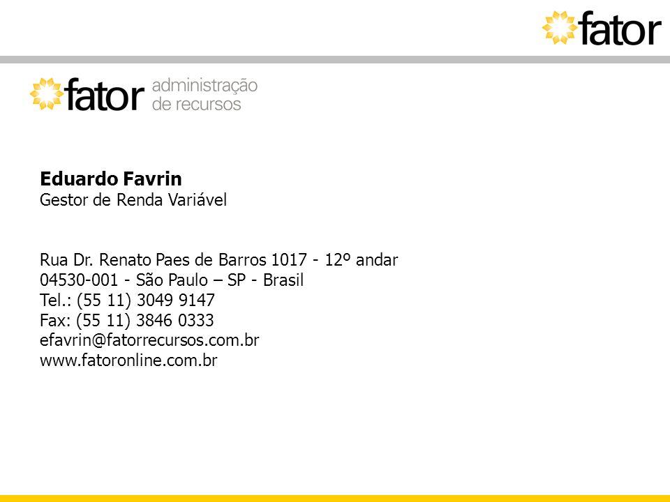 Eduardo Favrin Gestor de Renda Variável Rua Dr. Renato Paes de Barros 1017 - 12º andar 04530-001 - São Paulo – SP - Brasil Tel.: (55 11) 3049 9147 Fax