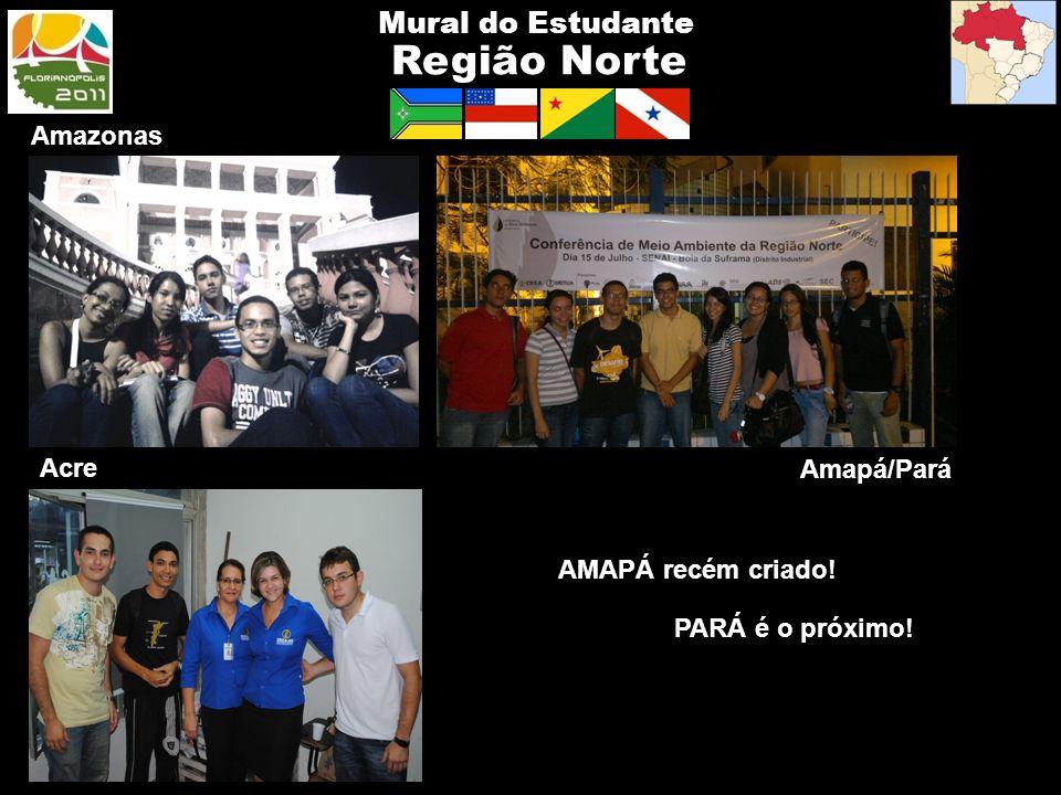Região Norte Mural do Estudante Amazonas AMAPÁ recém criado! PARÁ é o próximo! Acre Amapá/Pará
