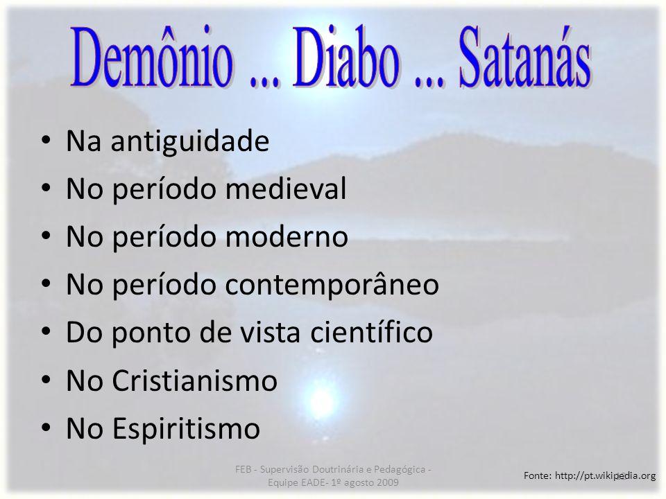 FEB - Supervisão Doutrinária e Pedagógica - Equipe EADE- 1º agosto 2009 12 Fonte: http://pt.wikipedia.org Na antiguidade No período medieval No períod