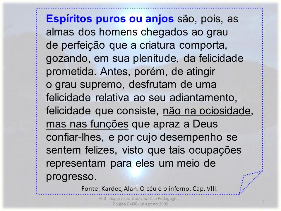 FEB - Supervisão Doutrinária e Pedagógica - Equipe EADE- 1º agosto 2009 7 Espíritos puros ou anjos são, pois, as almas dos homens chegados ao grau de
