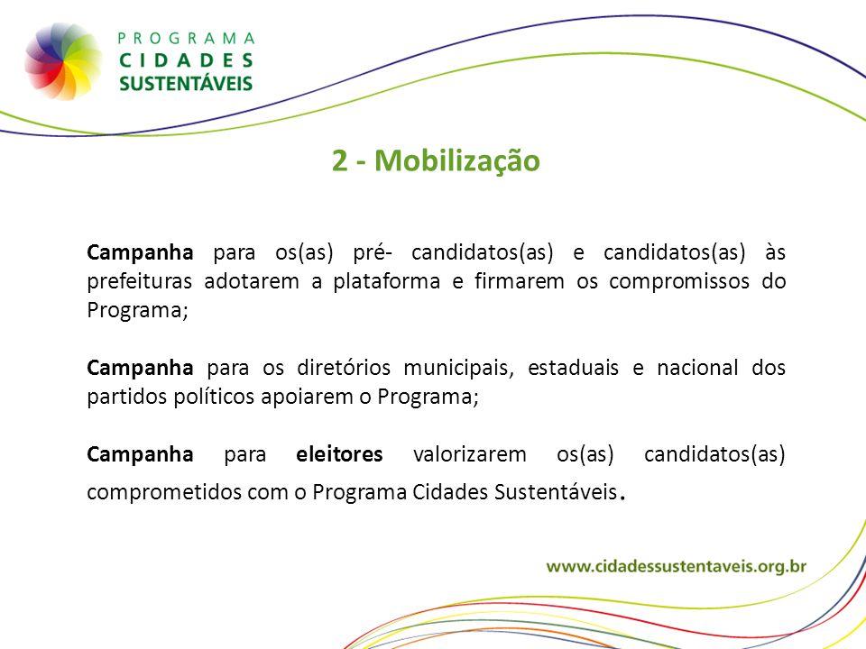 2 - Mobilização Campanha para os(as) pré- candidatos(as) e candidatos(as) às prefeituras adotarem a plataforma e firmarem os compromissos do Programa;