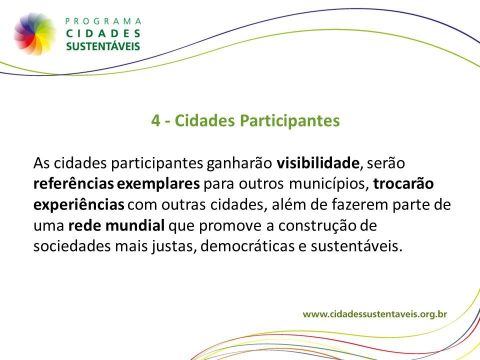 4 - Cidades Participantes As cidades participantes ganharão visibilidade, serão referências exemplares para outros municípios, trocarão experiências c