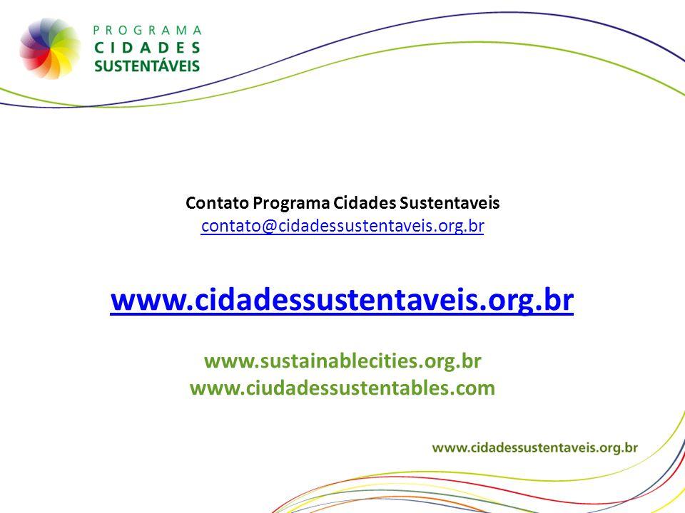 Contato Programa Cidades Sustentaveis contato@cidadessustentaveis.org.br www.cidadessustentaveis.org.br www.sustainablecities.org.br www.ciudadessuste