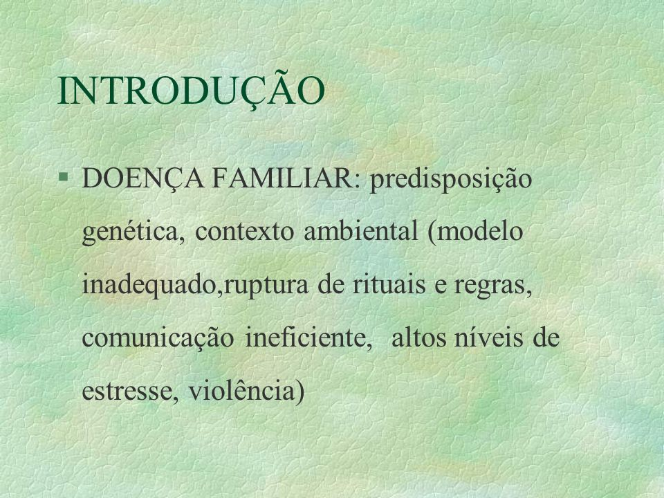 INTRODUÇÃO §IMPACTO SOBRE A SAÚDE FÍSICA E PSÍQUICA DA FAMÍLIA