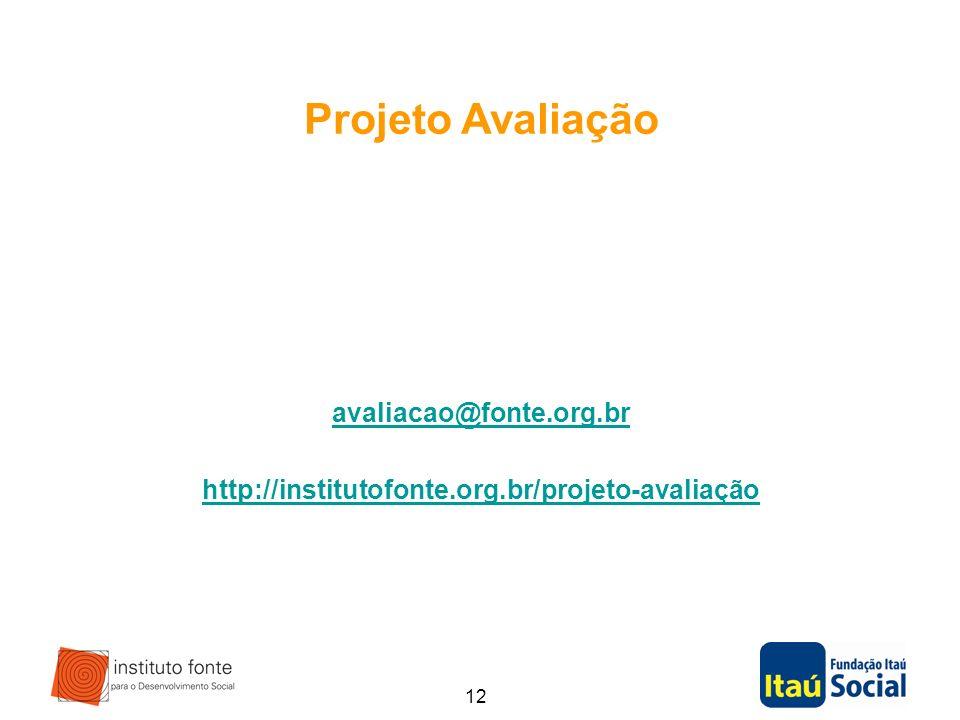 12 Projeto Avaliação avaliacao@fonte.org.br http://institutofonte.org.br/projeto-avaliação