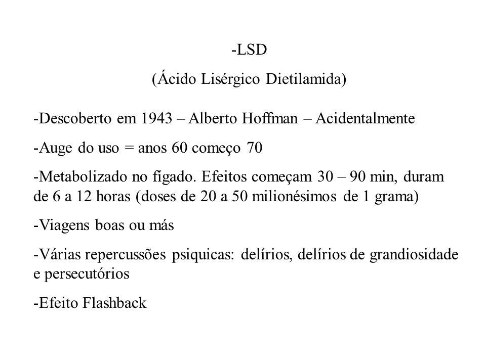 -LSD (Ácido Lisérgico Dietilamida) -Descoberto em 1943 – Alberto Hoffman – Acidentalmente -Auge do uso = anos 60 começo 70 -Metabolizado no fígado. Ef