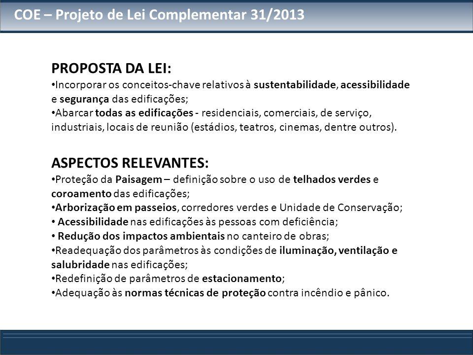 COE – Projeto de Lei Complementar 31/2013 PROPOSTA DA LEI: Incorporar os conceitos-chave relativos à sustentabilidade, acessibilidade e segurança das