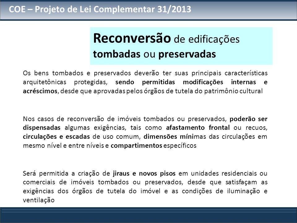 COE – Projeto de Lei Complementar 31/2013 Os bens tombados e preservados deverão ter suas principais características arquitetônicas protegidas, sendo