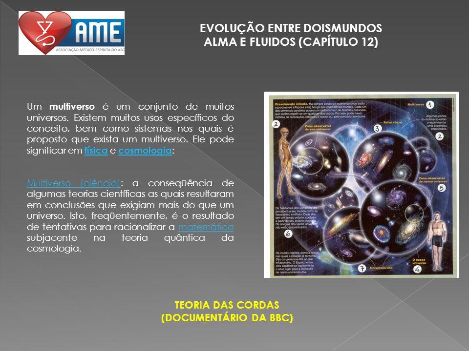 EVOLUÇÃO ENTRE DOISMUNDOS ALMA E FLUIDOS (CAPÍTULO 12) Um multiverso é um conjunto de muitos universos. Existem muitos usos específicos do conceito, b