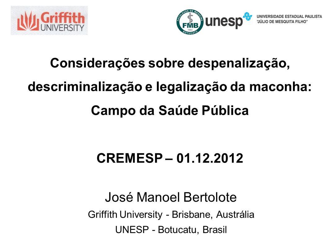 Considerações sobre despenalização, descriminalização e legalização da maconha: Campo da Saúde Pública CREMESP – 01.12.2012 José Manoel Bertolote Grif