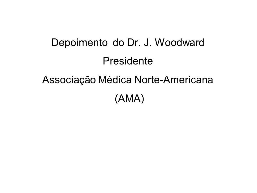 Depoimento do Dr. J. Woodward Presidente Associação Médica Norte-Americana (AMA)
