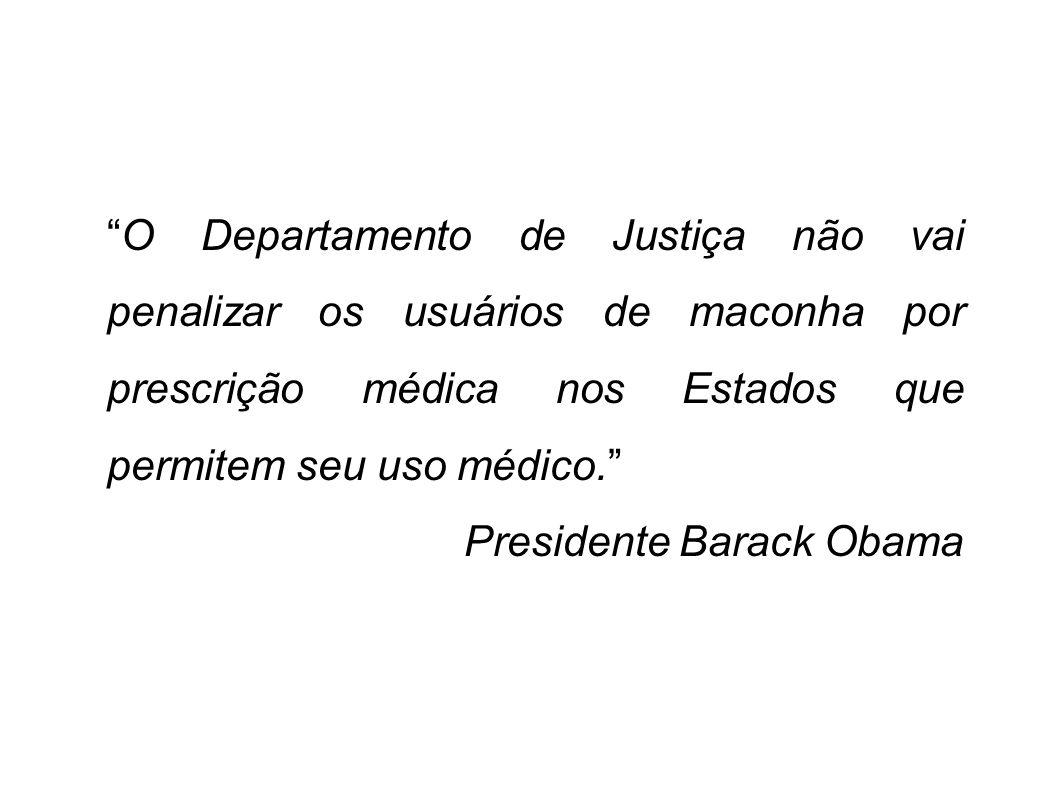 O Departamento de Justiça não vai penalizar os usuários de maconha por prescrição médica nos Estados que permitem seu uso médico. Presidente Barack Ob