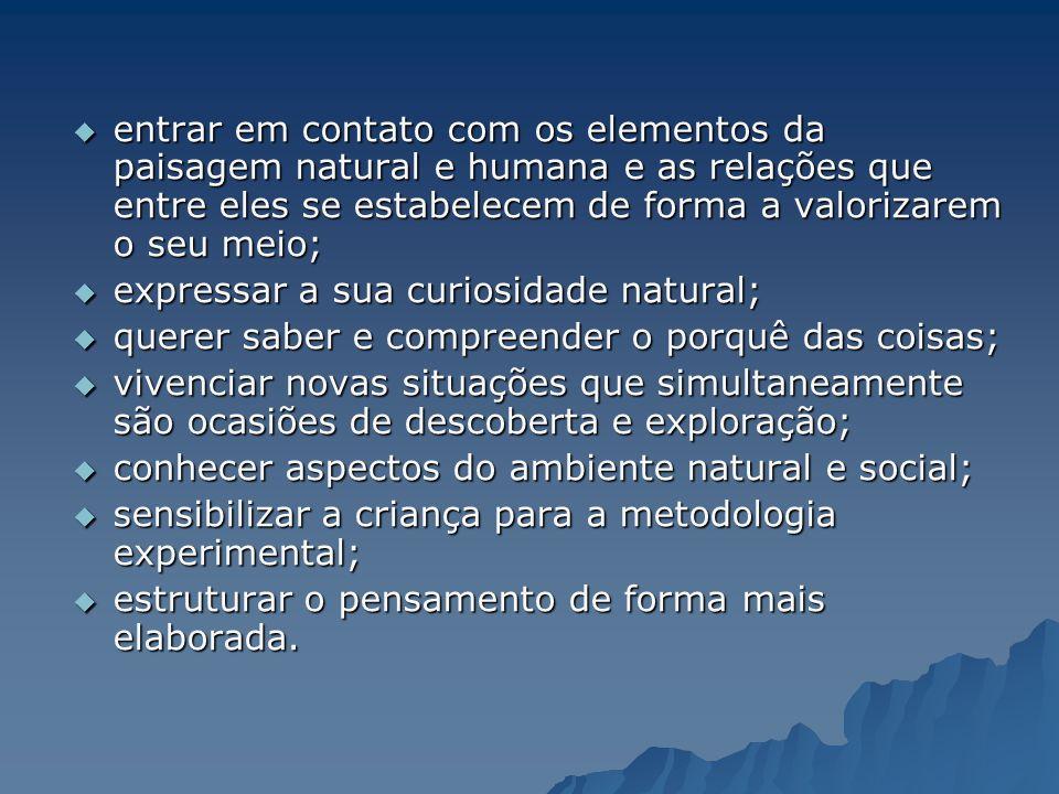 entrar em contato com os elementos da paisagem natural e humana e as relações que entre eles se estabelecem de forma a valorizarem o seu meio; entrar