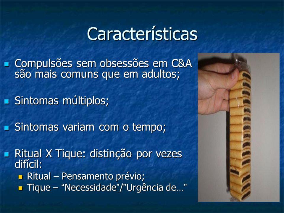 Características Compulsões sem obsessões em C&A são mais comuns que em adultos; Compulsões sem obsessões em C&A são mais comuns que em adultos; Sintom