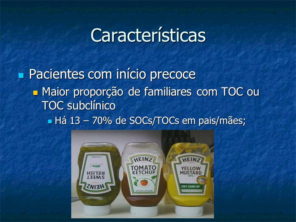 Características Pacientes com início precoce Pacientes com início precoce Maior proporção de familiares com TOC ou TOC subclínico Maior proporção de f